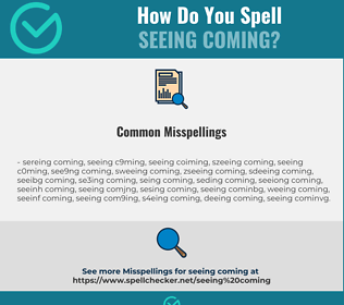 Correct spelling for seeing coming