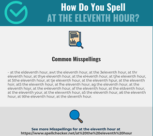 Correct spelling for at the eleventh hour
