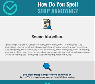 Correct spelling for stop annoying