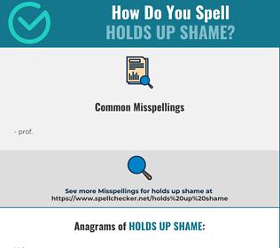 Correct spelling for holds up shame