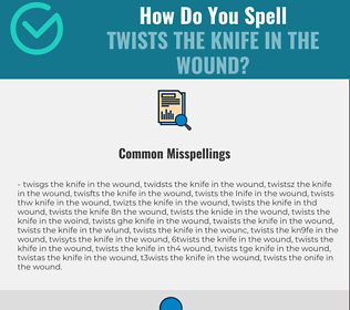 Correct spelling for twists the knife in the wound