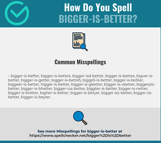 Correct spelling for bigger-is-better