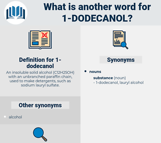1-dodecanol, synonym 1-dodecanol, another word for 1-dodecanol, words like 1-dodecanol, thesaurus 1-dodecanol