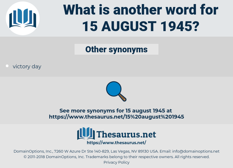 15 August 1945, synonym 15 August 1945, another word for 15 August 1945, words like 15 August 1945, thesaurus 15 August 1945