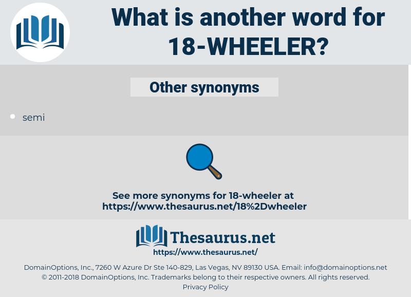 18-wheeler, synonym 18-wheeler, another word for 18-wheeler, words like 18-wheeler, thesaurus 18-wheeler