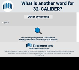 32-caliber, synonym 32-caliber, another word for 32-caliber, words like 32-caliber, thesaurus 32-caliber