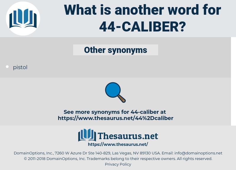 44-caliber, synonym 44-caliber, another word for 44-caliber, words like 44-caliber, thesaurus 44-caliber