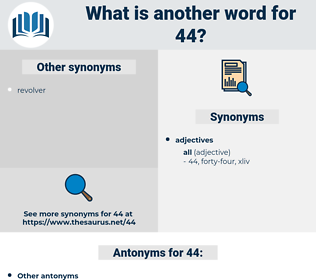 44, synonym 44, another word for 44, words like 44, thesaurus 44