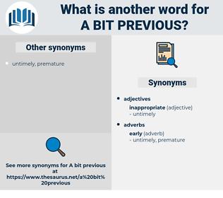 a bit previous, synonym a bit previous, another word for a bit previous, words like a bit previous, thesaurus a bit previous
