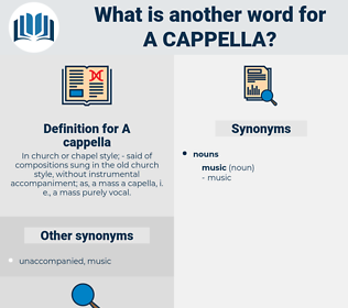 A cappella, synonym A cappella, another word for A cappella, words like A cappella, thesaurus A cappella