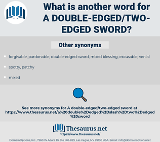 a double-edged/two-edged sword, synonym a double-edged/two-edged sword, another word for a double-edged/two-edged sword, words like a double-edged/two-edged sword, thesaurus a double-edged/two-edged sword