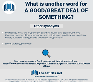 a good/great deal of something, synonym a good/great deal of something, another word for a good/great deal of something, words like a good/great deal of something, thesaurus a good/great deal of something