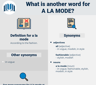a la mode, synonym a la mode, another word for a la mode, words like a la mode, thesaurus a la mode