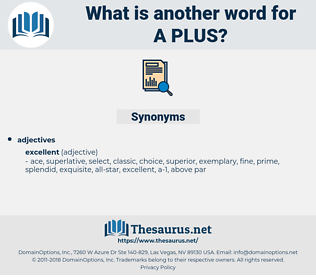 A plus, synonym A plus, another word for A plus, words like A plus, thesaurus A plus