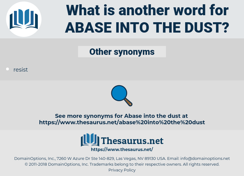 abase into the dust, synonym abase into the dust, another word for abase into the dust, words like abase into the dust, thesaurus abase into the dust