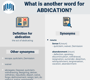 abdication, synonym abdication, another word for abdication, words like abdication, thesaurus abdication