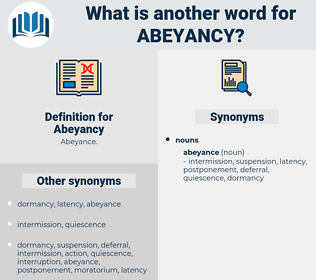 Abeyancy, synonym Abeyancy, another word for Abeyancy, words like Abeyancy, thesaurus Abeyancy
