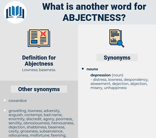 Abjectness, synonym Abjectness, another word for Abjectness, words like Abjectness, thesaurus Abjectness