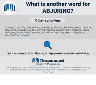 Abjuring, synonym Abjuring, another word for Abjuring, words like Abjuring, thesaurus Abjuring