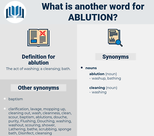 ablution, synonym ablution, another word for ablution, words like ablution, thesaurus ablution