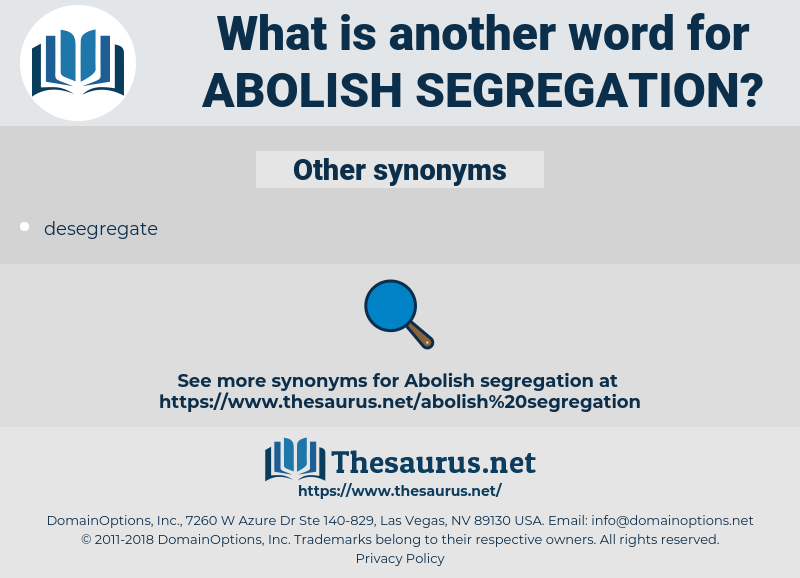 abolish segregation, synonym abolish segregation, another word for abolish segregation, words like abolish segregation, thesaurus abolish segregation