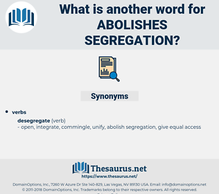 abolishes segregation, synonym abolishes segregation, another word for abolishes segregation, words like abolishes segregation, thesaurus abolishes segregation