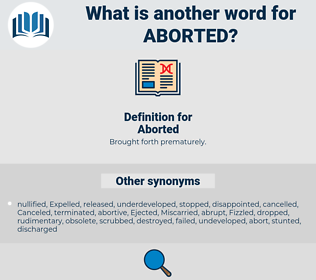 Aborted, synonym Aborted, another word for Aborted, words like Aborted, thesaurus Aborted