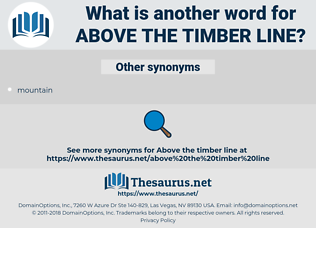 above the timber line, synonym above the timber line, another word for above the timber line, words like above the timber line, thesaurus above the timber line