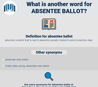 absentee ballot, synonym absentee ballot, another word for absentee ballot, words like absentee ballot, thesaurus absentee ballot