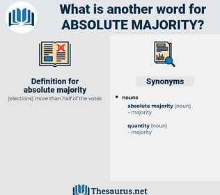 absolute majority, synonym absolute majority, another word for absolute majority, words like absolute majority, thesaurus absolute majority