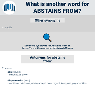 abstains from, synonym abstains from, another word for abstains from, words like abstains from, thesaurus abstains from
