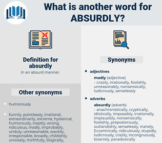 absurdly, synonym absurdly, another word for absurdly, words like absurdly, thesaurus absurdly