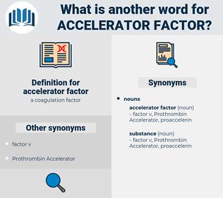 accelerator factor, synonym accelerator factor, another word for accelerator factor, words like accelerator factor, thesaurus accelerator factor