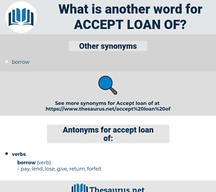 accept loan of, synonym accept loan of, another word for accept loan of, words like accept loan of, thesaurus accept loan of