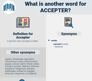 Accepter, synonym Accepter, another word for Accepter, words like Accepter, thesaurus Accepter