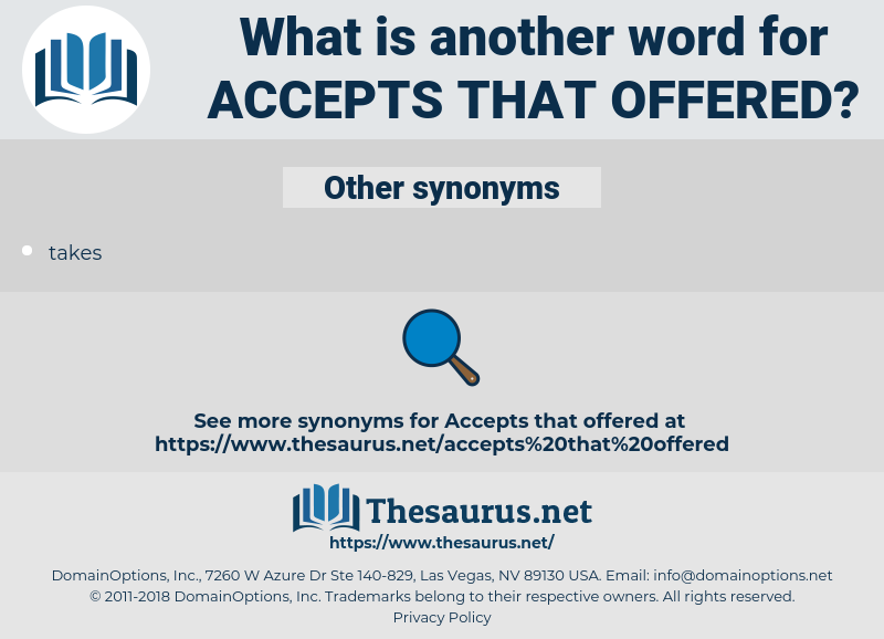 accepts that offered, synonym accepts that offered, another word for accepts that offered, words like accepts that offered, thesaurus accepts that offered