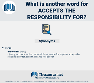 accepts the responsibility for, synonym accepts the responsibility for, another word for accepts the responsibility for, words like accepts the responsibility for, thesaurus accepts the responsibility for
