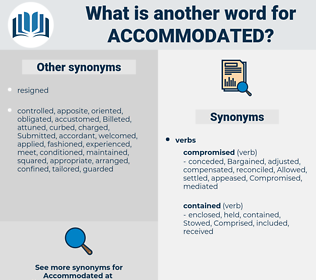 Accommodated, synonym Accommodated, another word for Accommodated, words like Accommodated, thesaurus Accommodated