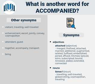 accompanied, synonym accompanied, another word for accompanied, words like accompanied, thesaurus accompanied
