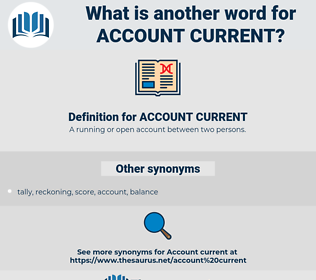 ACCOUNT CURRENT, synonym ACCOUNT CURRENT, another word for ACCOUNT CURRENT, words like ACCOUNT CURRENT, thesaurus ACCOUNT CURRENT
