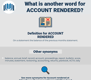 ACCOUNT RENDERED, synonym ACCOUNT RENDERED, another word for ACCOUNT RENDERED, words like ACCOUNT RENDERED, thesaurus ACCOUNT RENDERED