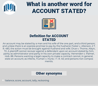 ACCOUNT STATED, synonym ACCOUNT STATED, another word for ACCOUNT STATED, words like ACCOUNT STATED, thesaurus ACCOUNT STATED