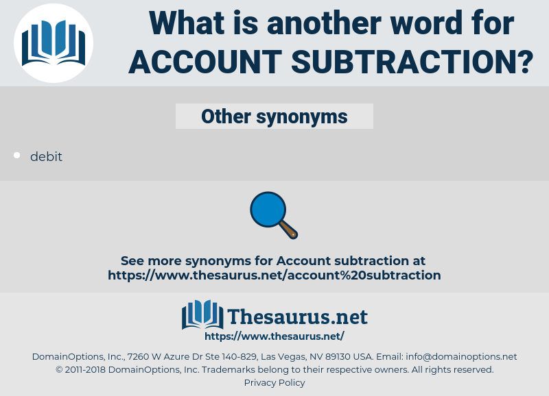 account subtraction, synonym account subtraction, another word for account subtraction, words like account subtraction, thesaurus account subtraction