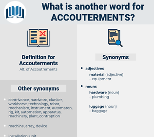 Accouterments, synonym Accouterments, another word for Accouterments, words like Accouterments, thesaurus Accouterments