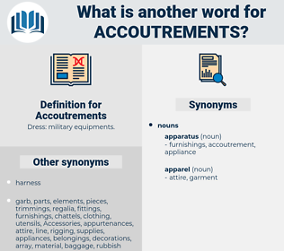 Accoutrements, synonym Accoutrements, another word for Accoutrements, words like Accoutrements, thesaurus Accoutrements