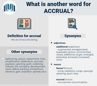 accrual, synonym accrual, another word for accrual, words like accrual, thesaurus accrual