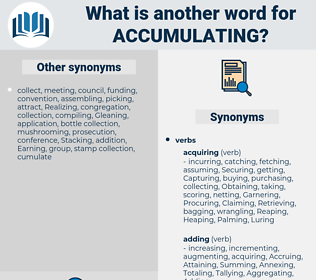 Accumulating, synonym Accumulating, another word for Accumulating, words like Accumulating, thesaurus Accumulating