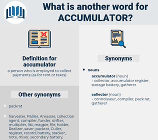 accumulator, synonym accumulator, another word for accumulator, words like accumulator, thesaurus accumulator