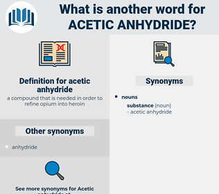 acetic anhydride, synonym acetic anhydride, another word for acetic anhydride, words like acetic anhydride, thesaurus acetic anhydride