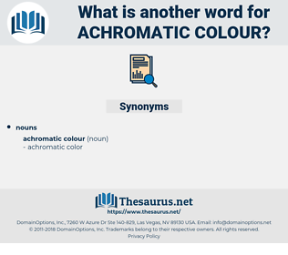 Achromatic Colour, synonym Achromatic Colour, another word for Achromatic Colour, words like Achromatic Colour, thesaurus Achromatic Colour